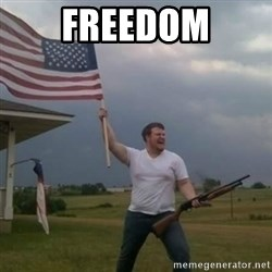 Overly patriotic american - FREEDOM