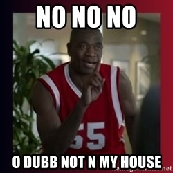 Dikembe Mutombo - no no no  o dubb not n my house