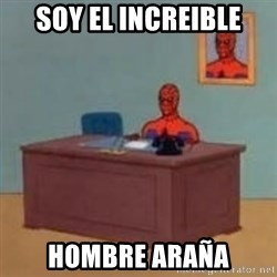 and im just sitting here masterbating - Soy el increible hombre araña
