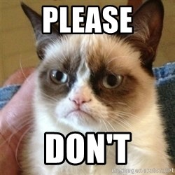 Grumpy Cat  - please don't