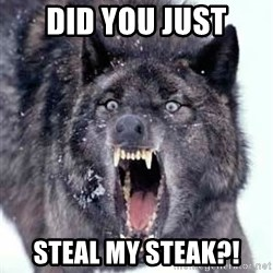 Angry Ass Wolf - Did you just steal my steak?!
