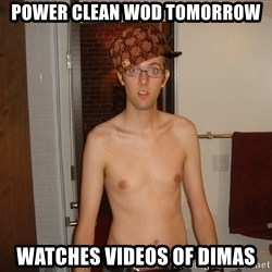 Scumbag Fittit - Power clean wod tomorrow watches videos of dimas