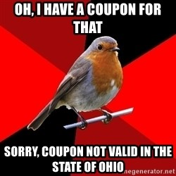 Retail Robin - oh, i have a coupon for that sorry, coupon not valid in the state of ohio