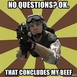Arma 2 soldier - No questions? ok. That concludes my beef