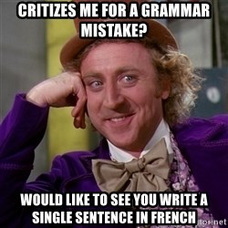 Willy Wonka - Critizes me for a grammar mistake? Would like to see you write a single sentence in french