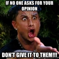 profe el tambien estaba hablando - If no one asks for your opinion don't give it to them!!!