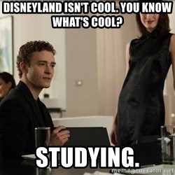 Cool Justin Timberlake - disneyland isn't cool. you know what's cool? studying.