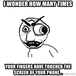 Cuddler - I WONDER HOW MANY TIMES  YOUR FINGERS HAVE TOUCHED THE SCREEN OF YOUR PHONE...