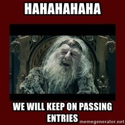King Theoden - hahahahaha we will keep on passing entries