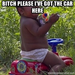 Swagger Baby - BITCH PLEASE I'VE GOT THE CAR HERE