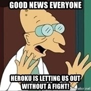 Professor Farnsworth - good news everyone Heroku is letting us out without a fight!
