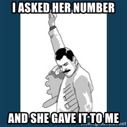 Freddy Mercury - I asked her number and she gave it to me