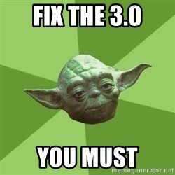 Advice Yoda Gives - fix the 3.0 you must