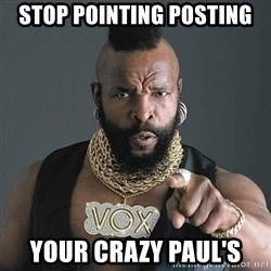 Mr T - Stop Pointing Posting Your crazy Paul's