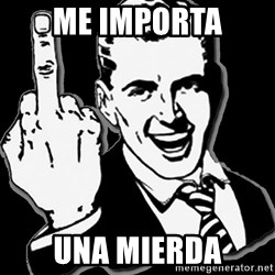 fuck you guy - ME IMPORTA UNA MIERDA