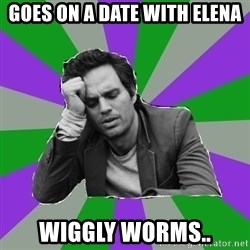 Forever Alone Bruce - GOES ON A DATE WITH ELENA WIGGLY WORMS..