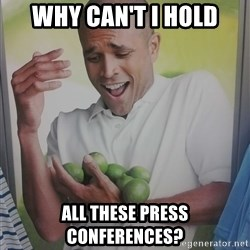 Limes Guy - Why can't I hold all these press conferences?