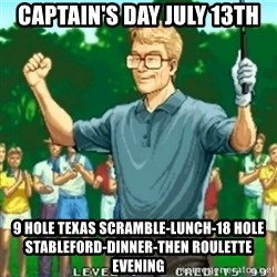 Happy Golfer - CAPTAIN'S DAY JULY 13th 9 Hole Texas Scramble-Lunch-18 Hole Stableford-Dinner-Then Roulette Evening
