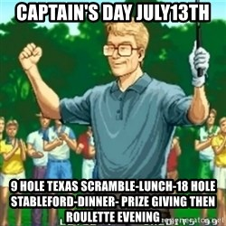 Happy Golfer - CAPTAIN'S DAY JULY13th 9 Hole Texas Scramble-Lunch-18 Hole Stableford-Dinner- Prize Giving then Roulette Evening