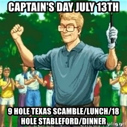 Happy Golfer - Captain's Day July 13th 9 Hole Texas Scamble/Lunch/18 Hole Stableford/Dinner
