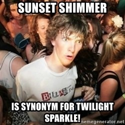 Sudden clarity clarence - Sunset Shimmer Is synonym for Twilight Sparkle!