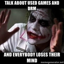 joker mind loss - Talk about used games and drm And everybody loses their mind