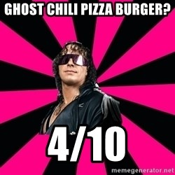 Bret Hart - Ghost chili pizza burger? 4/10