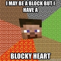 Minecraft Steve - I MAY BE A BLOCK BUT I HAVE A  BLOCKY HEART