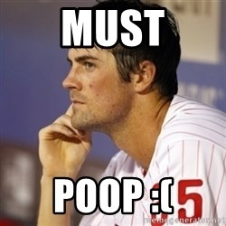 Thinking Hamels - must poop :(