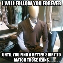 Trenderman - I will follow you forever until you find a better shirt to match those jeans