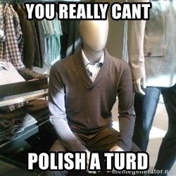 Trenderman - you really cant polish a turd