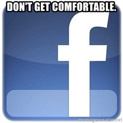 Facebook Logo - Don't get comfortable.