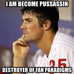Thinking Hamels - I am become PUSSASSIN Destroyer of fan paradigms