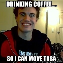 I DONT GIVE A FUCK /sexwithoutpermission - drinking coffee.... so i can move trsa