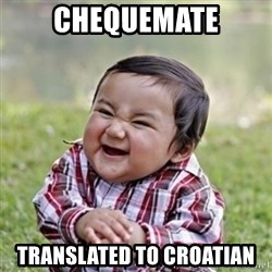 evil toddler kid2 - Chequemate Translated to croatian