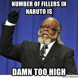 Too high - Number of Fillers in Naruto is  damn too high