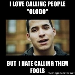 """Love jesus, hate religion guy - i love calling people """"olodo""""  but  I hate calling them fools"""