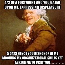 Joseph Ducreux - 1/2 of a fortnight ago you gazed upon me, expressing displeasure 5 days hence you dishonored me mocking my organizational skills yet asking me to visit you