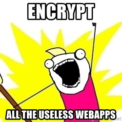 X ALL THE THINGS - encrypt all the useless webapps