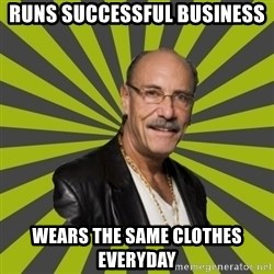 Hardcore Pawn - Runs successful business  Wears the same clothes everyday