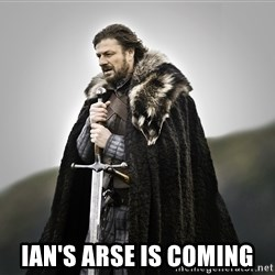 ned stark as the doctor -  IAN'S ARSE IS COMING