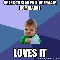 Success Kid - opens thread full of female dominance loves it