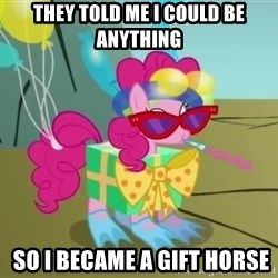 pinkie pie dragonshy - they told me i could be anything  so i became a gift horse