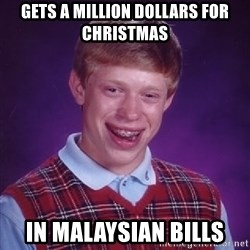 Bad Luck Brian - Gets a million dollars for christmas In Malaysian Bills