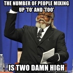 Rent Is Too Damn High - The number of people mixing up 'to' and 'too' is two damn high