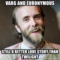 Varg - VARG AND EURONYMOUS STILL A BETTER LOVE STORY THAN TWILIGHT