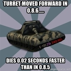 TERRIBLE E-100 DRIVER - Turret moved forward in 0.8.6..... dies 0.02 seconds faster than in 0.8.5