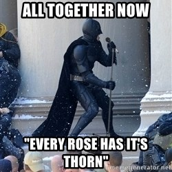"Batman Dance Party - all together now ""every rose has it's thorn"""