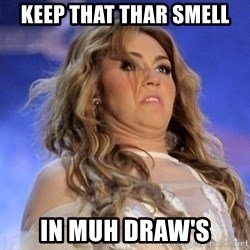 Miley Cyrus - keep that thar smell in muh draw's