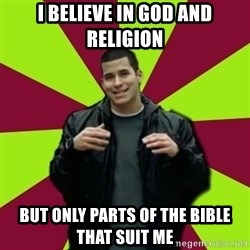 Contradictory Chris - I believe in god and religion but only parts of the bible that suit me